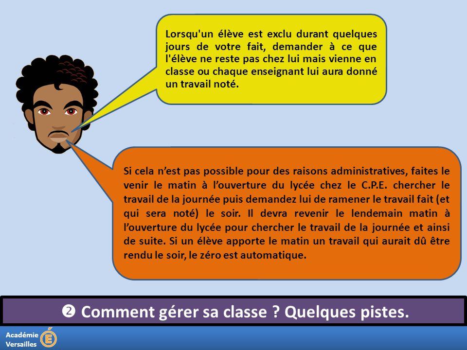 Académie Versailles Comment gérer sa classe ? Quelques pistes. Lorsqu'un élève est exclu durant quelques jours de votre fait, demander à ce que l'élèv