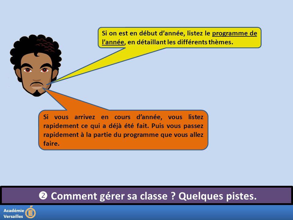 Académie Versailles Comment gérer sa classe ? Quelques pistes. Si on est en début dannée, listez le programme de lannée, en détaillant les différents