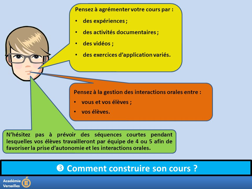 Académie Versailles Comment construire son cours ? Pensez à agrémenter votre cours par : des expériences ; des activités documentaires ; des vidéos ;