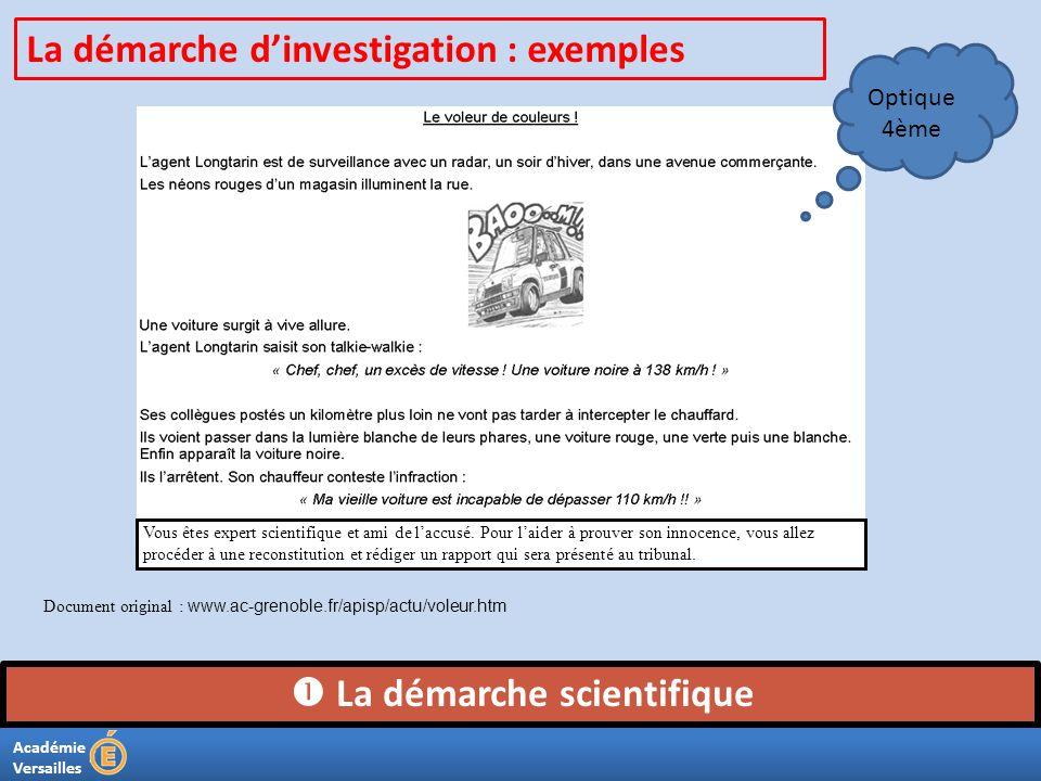 Académie Versailles La démarche scientifique La démarche dinvestigation : exemples Vous êtes expert scientifique et ami de laccusé. Pour laider à prou