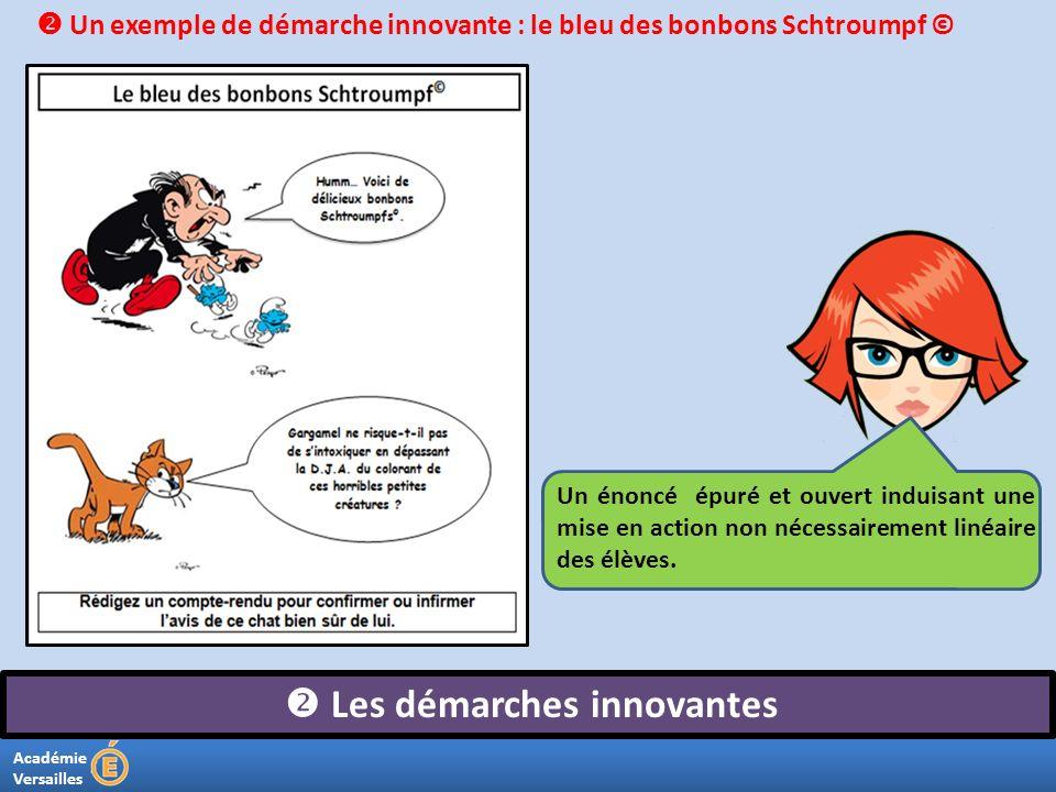 Académie Versailles Les démarches innovantes Un énoncé épuré et ouvert induisant une mise en action non nécessairement linéaire des élèves. Un exemple