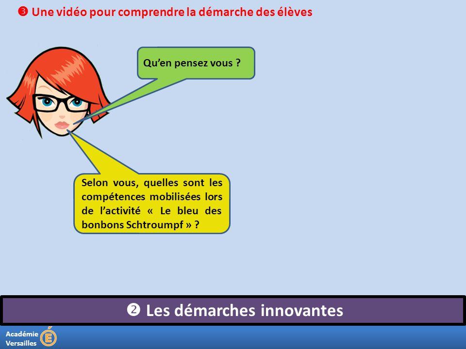 Académie Versailles Les démarches innovantes Une vidéo pour comprendre la démarche des élèves Quen pensez vous ? Selon vous, quelles sont les compéten