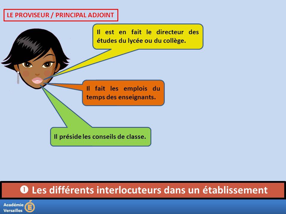 Académie Versailles Les différents interlocuteurs dans un établissement Il est en fait le directeur des études du lycée ou du collège. Il fait les emp