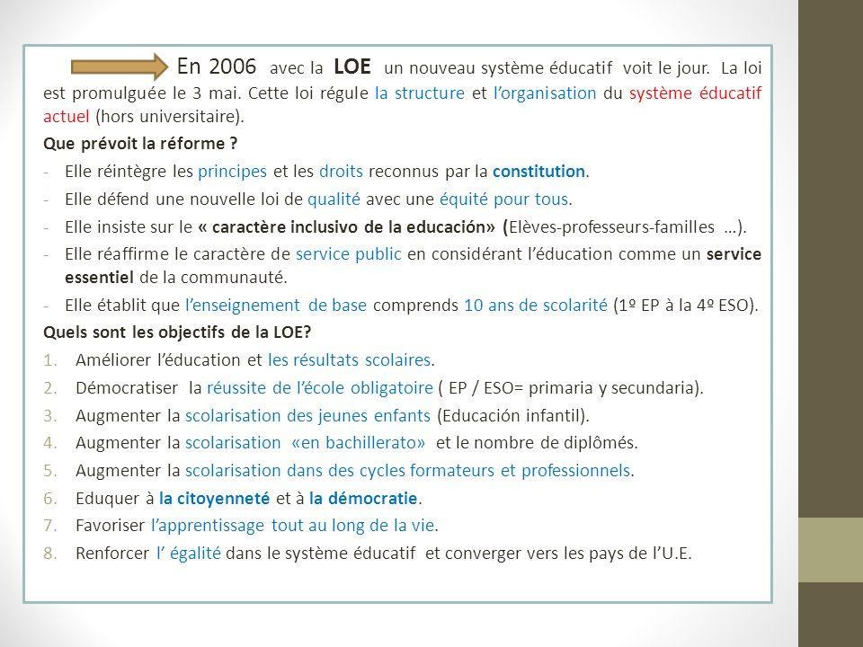 E n 2006 avec la LOE un nouveau système éducatif voit le jour. La loi est promulguée le 3 mai. Cette loi régule la structure et lorganisation du systè