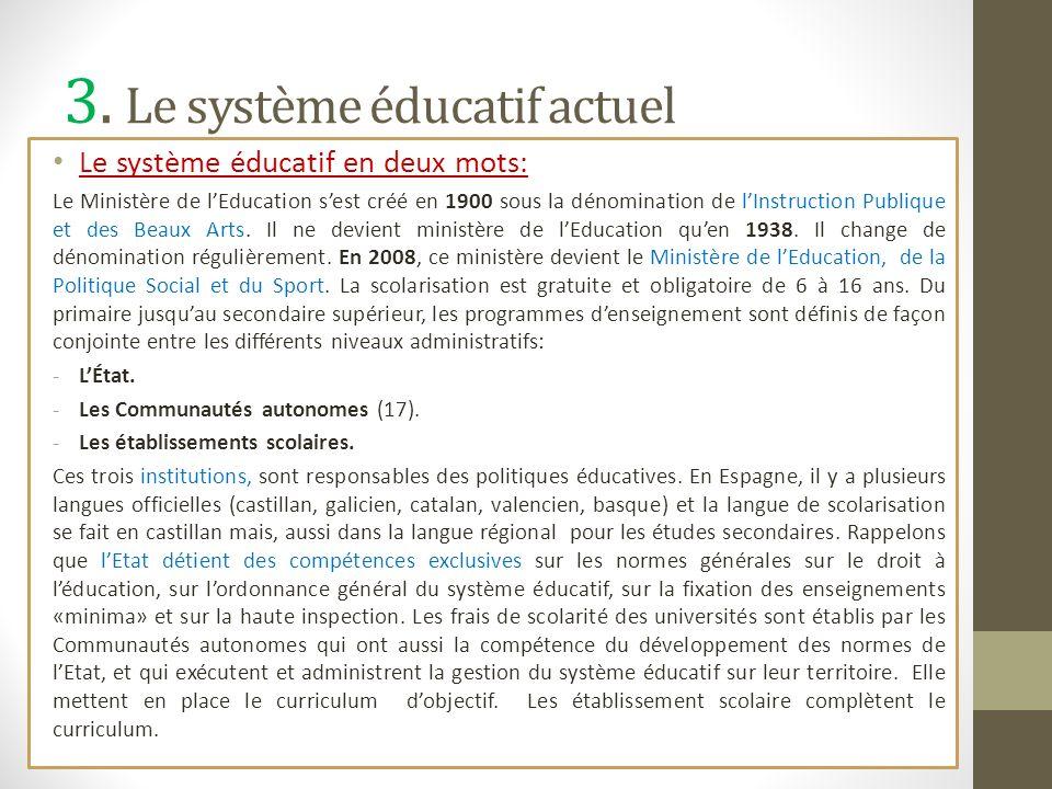 3. Le système éducatif actuel Le système éducatif en deux mots: Le Ministère de lEducation sest créé en 1900 sous la dénomination de lInstruction Publ