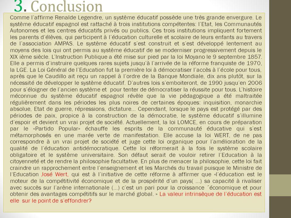 3. Conclusion Comme laffirme Renalde Legendre, un système éducatif possède une très grande envergure. Le système éducatif espagnol est rattaché à troi