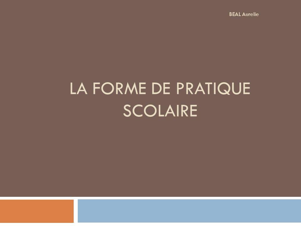 LA FORME DE PRATIQUE SCOLAIRE BEAL Aurelie