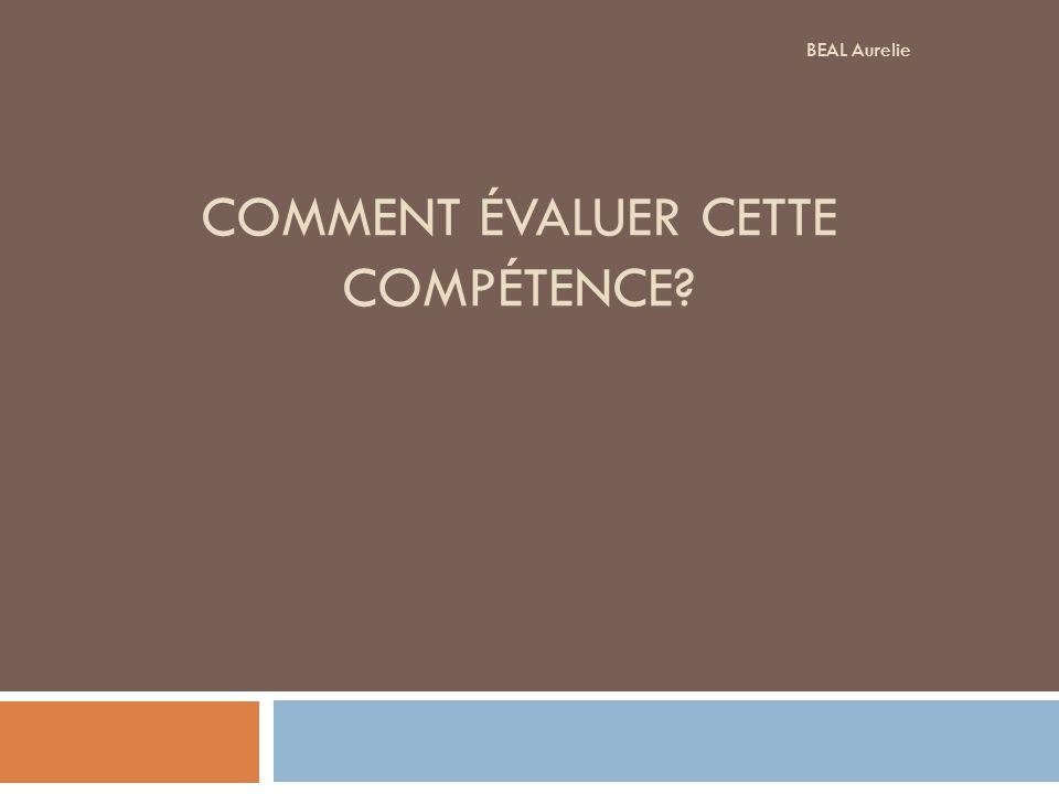 COMMENT ÉVALUER CETTE COMPÉTENCE? BEAL Aurelie