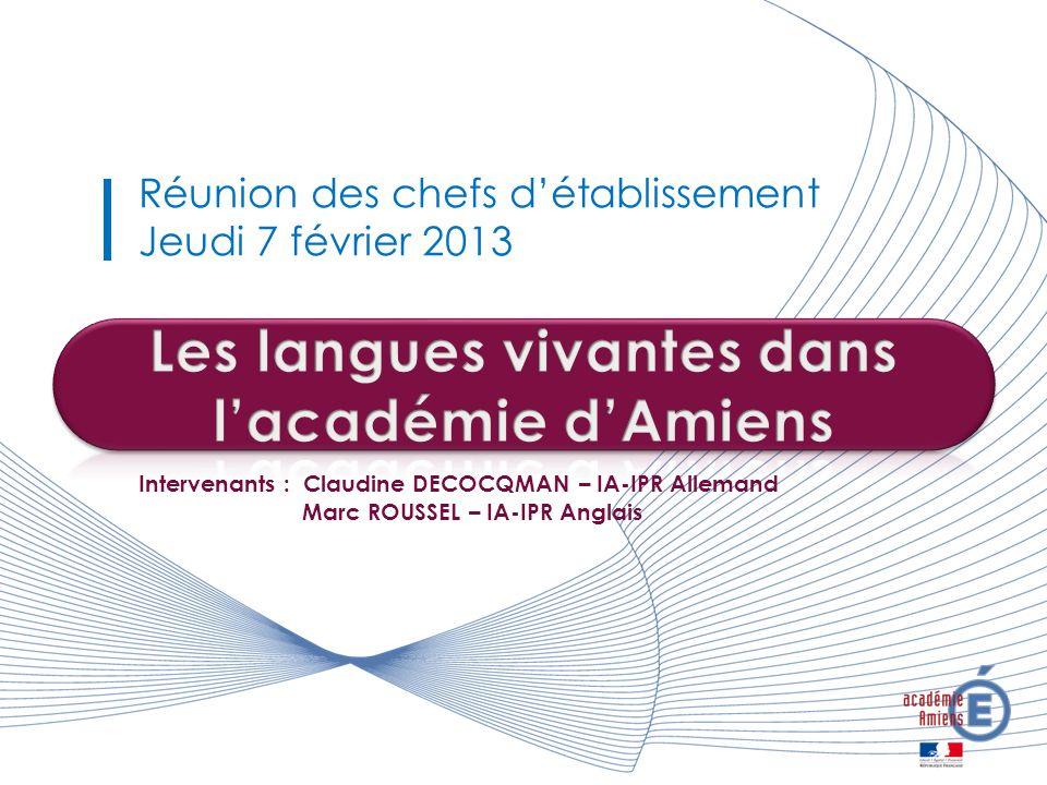 Intervenants : Claudine DECOCQMAN – IA-IPR Allemand Marc ROUSSEL – IA-IPR Anglais Réunion des chefs détablissement Jeudi 7 février 2013