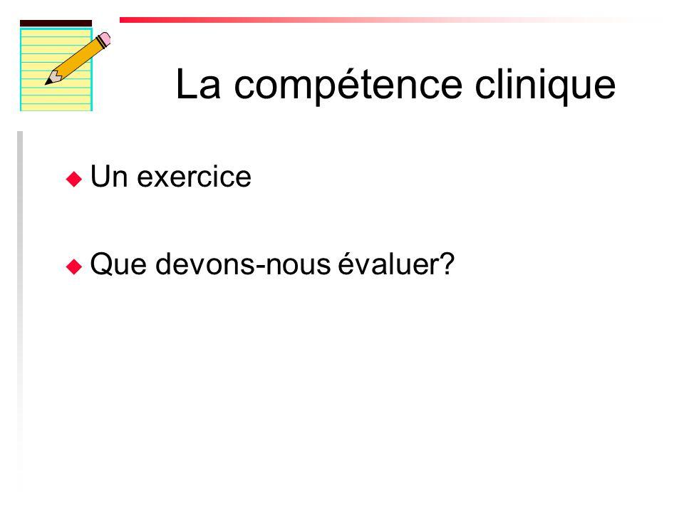 La compétence clinique u Un exercice u Que devons-nous évaluer?