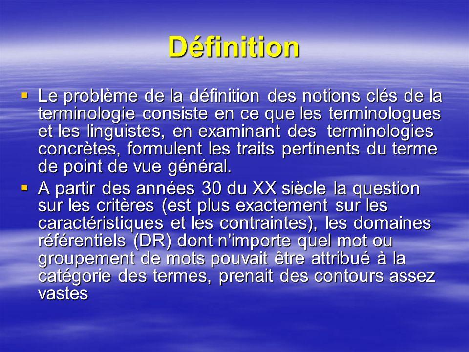 Définition Le problème de la définition des notions clés de la terminologie consiste en ce que les terminologues et les linguistes, en examinant des t
