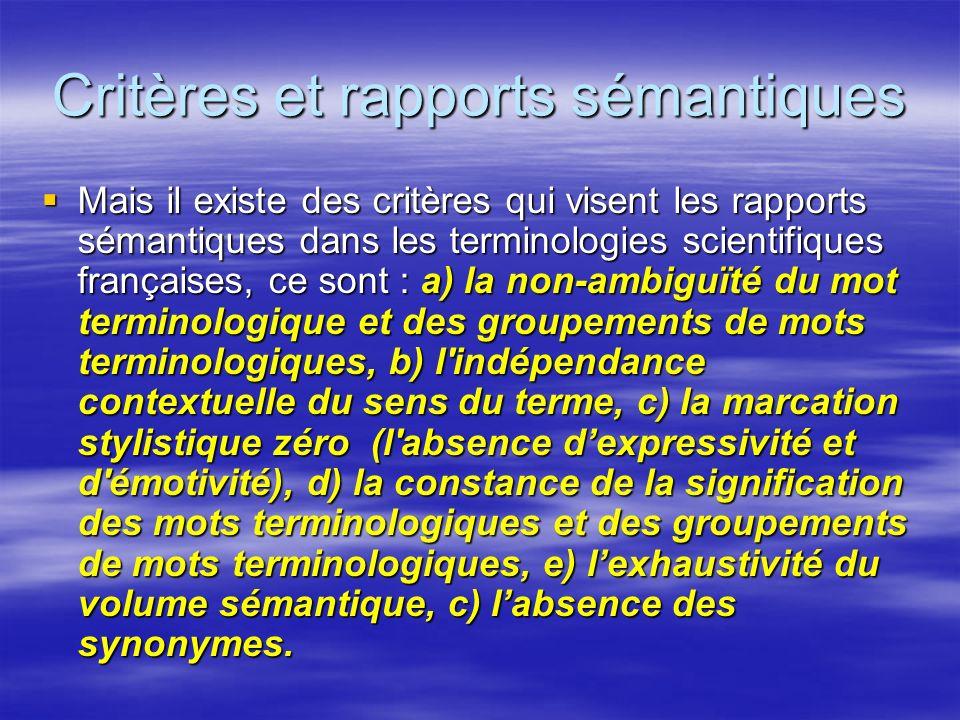 Critères et rapports sémantiques Mais il existe des critères qui visent les rapports sémantiques dans les terminologies scientifiques françaises, ce s