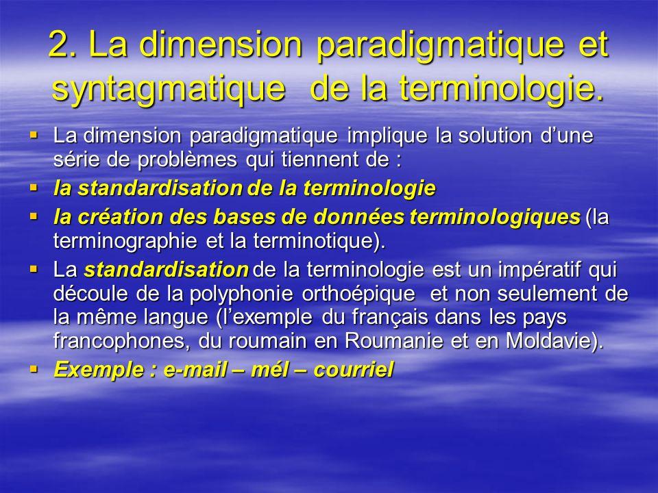 2. La dimension paradigmatique et syntagmatique de la terminologie. La dimension paradigmatique implique la solution dune série de problèmes qui tienn