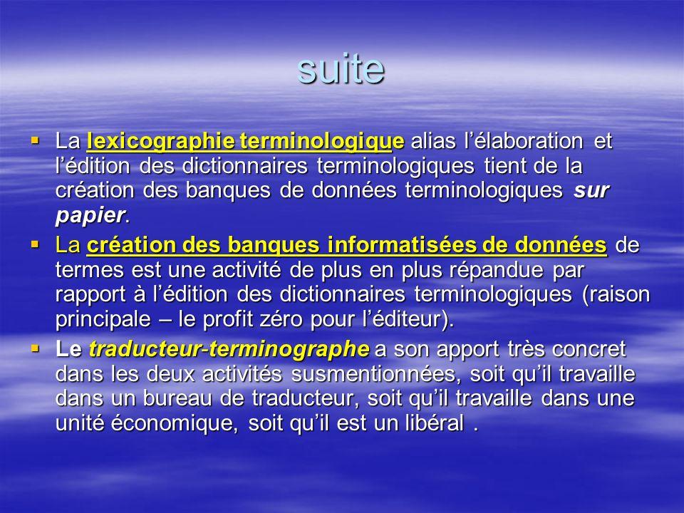 suite La lexicographie terminologique alias lélaboration et lédition des dictionnaires terminologiques tient de la création des banques de données ter