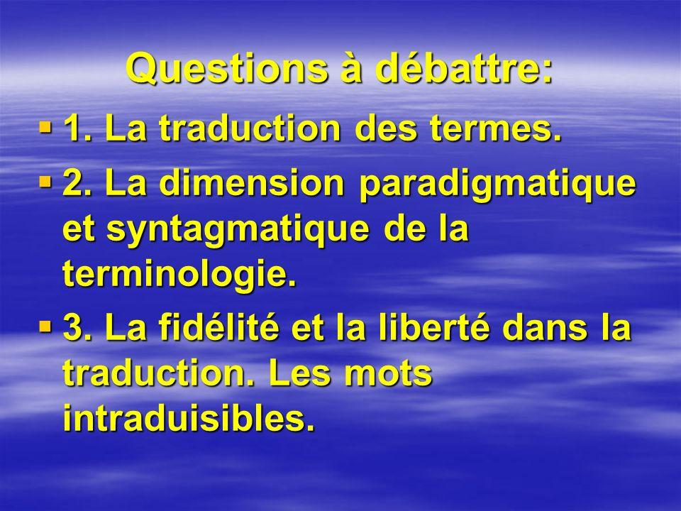 Questions à débattre: 1. La traduction des termes. 1. La traduction des termes. 2. La dimension paradigmatique et syntagmatique de la terminologie. 2.