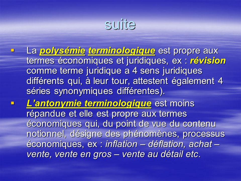 suite La polysémie terminologique est propre aux termes économiques et juridiques, ex : révision comme terme juridique a 4 sens juridiques différents