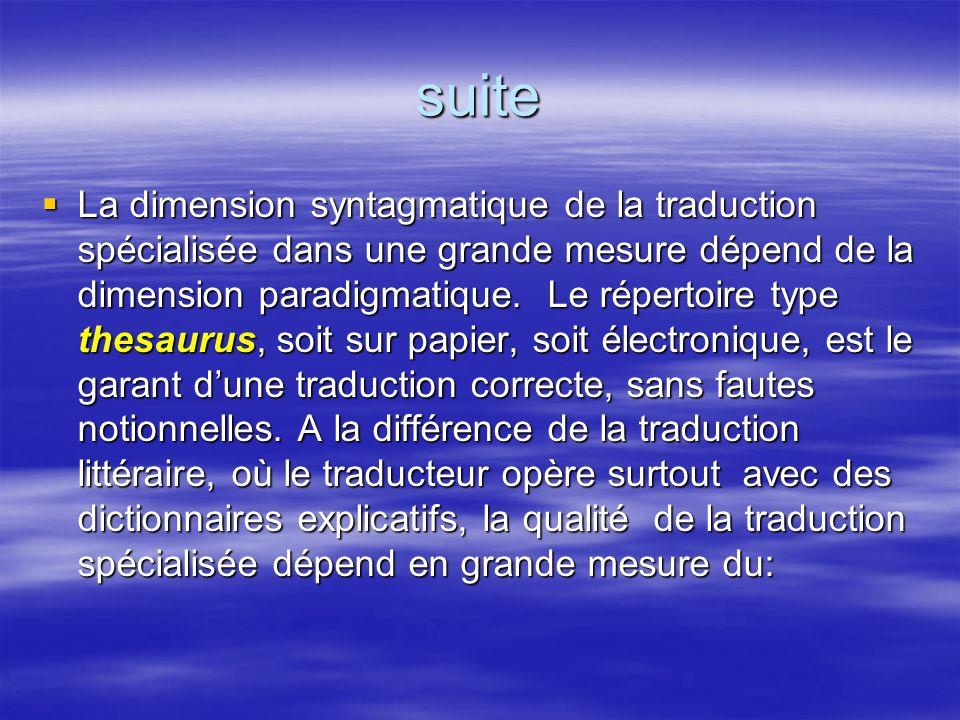 suite La dimension syntagmatique de la traduction spécialisée dans une grande mesure dépend de la dimension paradigmatique. Le répertoire type thesaur