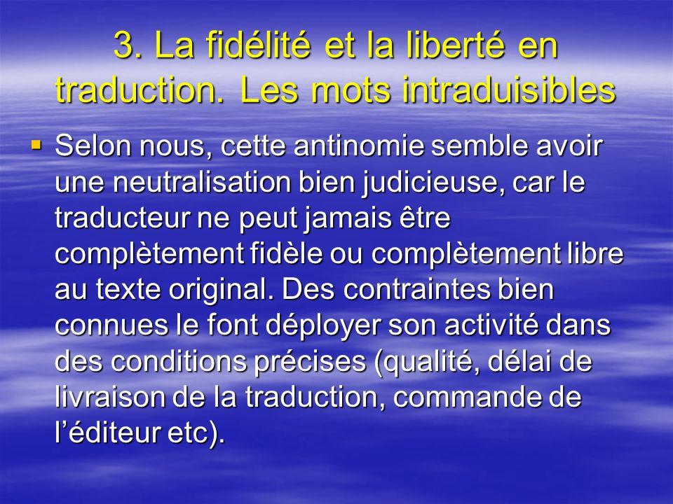 3. La fidélité et la liberté en traduction. Les mots intraduisibles Selon nous, cette antinomie semble avoir une neutralisation bien judicieuse, car l