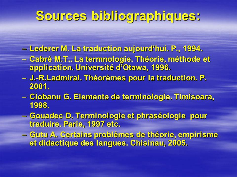 Sources bibliographiques: –Lederer M. La traduction aujourdhui. P., 1994. –Cabré M.T.. La termnologie. Théorie, méthode et application. Université dOt