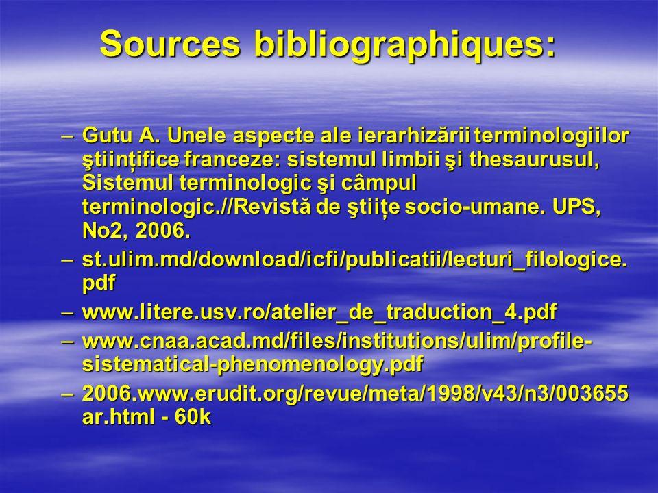 Sources bibliographiques: –Gutu A. Unele aspecte ale ierarhizării terminologiilor ştiinţifice franceze: sistemul limbii şi thesaurusul, Sistemul termi