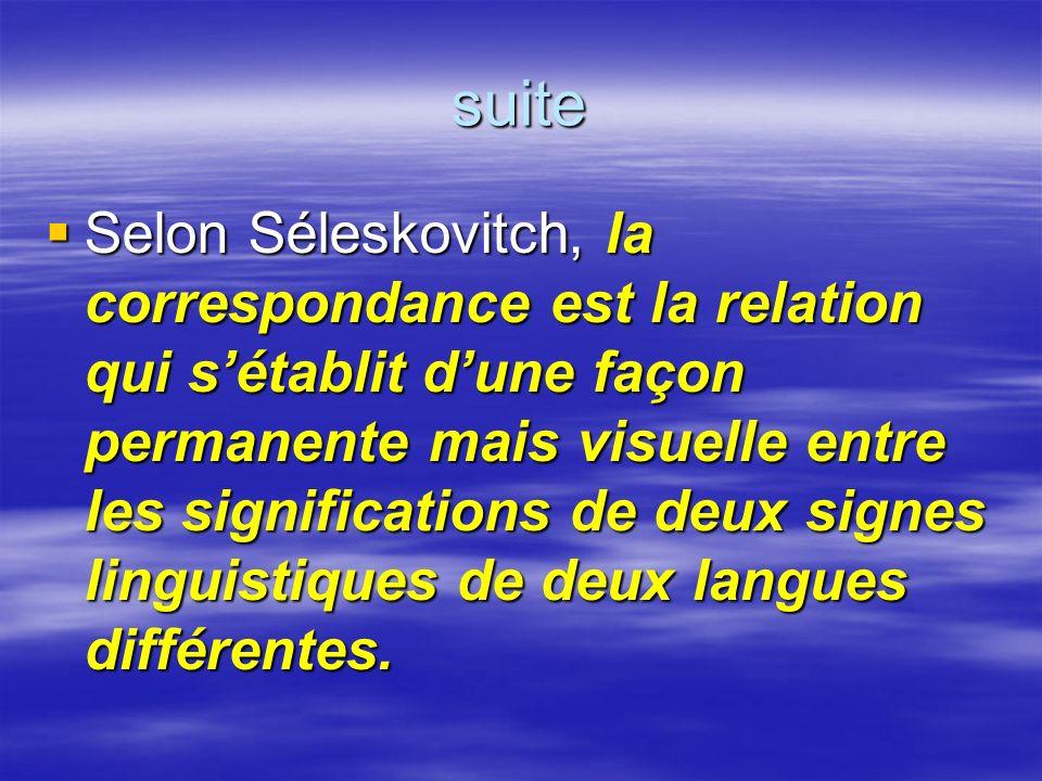 suite Selon Séleskovitch, la correspondance est la relation qui sétablit dune façon permanente mais visuelle entre les significations de deux signes l