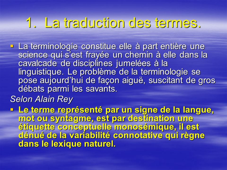 1. La traduction des termes. La terminologie constitue elle à part entière une science qui sest frayée un chemin à elle dans la cavalcade de disciplin