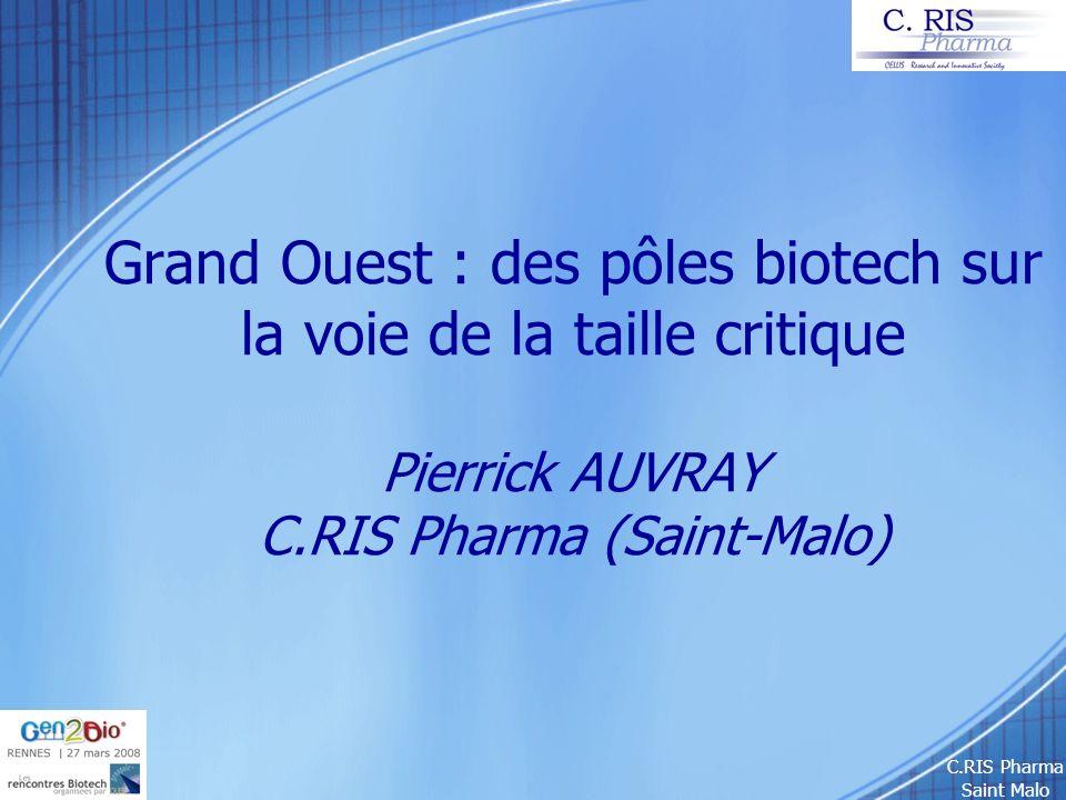 C.RIS Pharma Saint Malo Quelques exemples de cluster RHONE-ALPES BIO-CLUSTER Big Pharma : 65 Biotech : 90 Equipes acad.