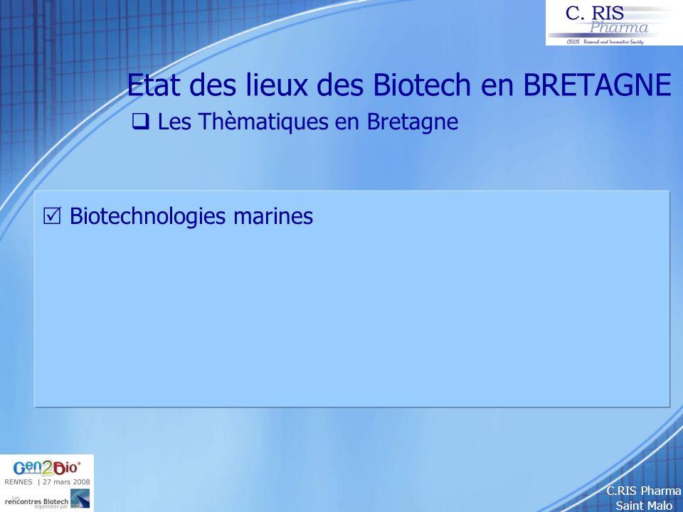 C.RIS Pharma Saint Malo Etat des lieux des Biotech en BRETAGNE Les Thèmatiques en Bretagne Biotechnologies marines