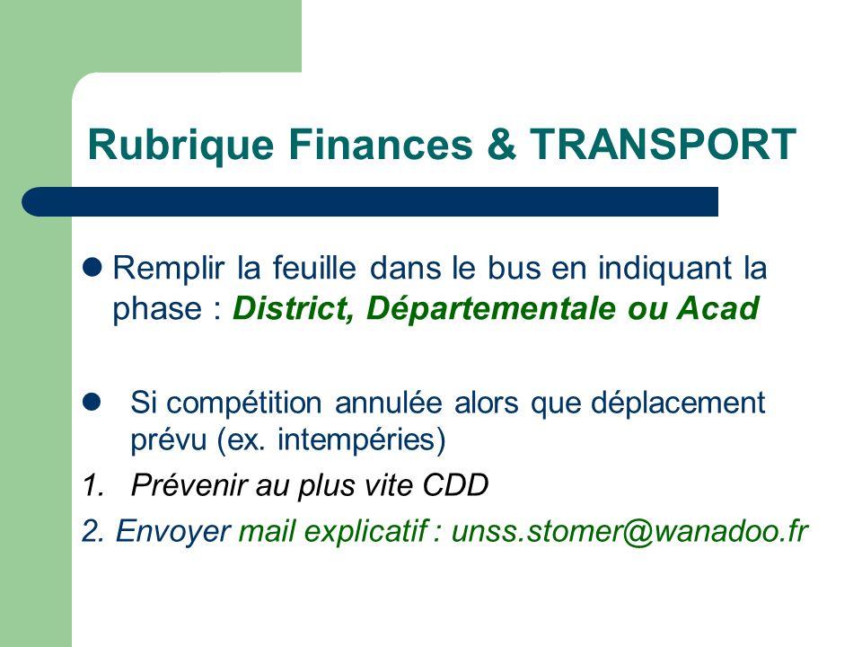 Rubrique Finances & TRANSPORT Remplir la feuille dans le bus en indiquant la phase : District, Départementale ou Acad Si compétition annulée alors que déplacement prévu (ex.