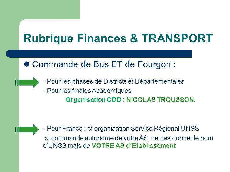 Rubrique Finances & TRANSPORT Commande de Bus ET de Fourgon : - Pour les phases de Districts et Départementales - Pour les finales Académiques Organisation CDD : NICOLAS TROUSSON.