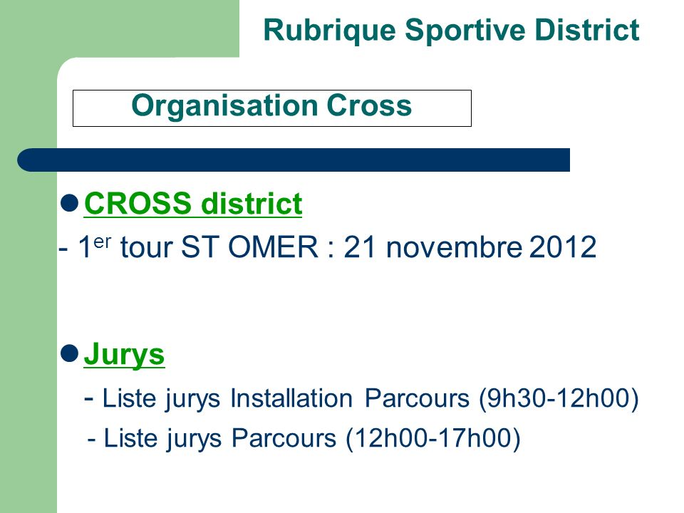 Rubrique Sportive District CROSS district - 1 er tour ST OMER : 21 novembre 2012 Jurys - Liste jurys Installation Parcours (9h30-12h00) - Liste jurys