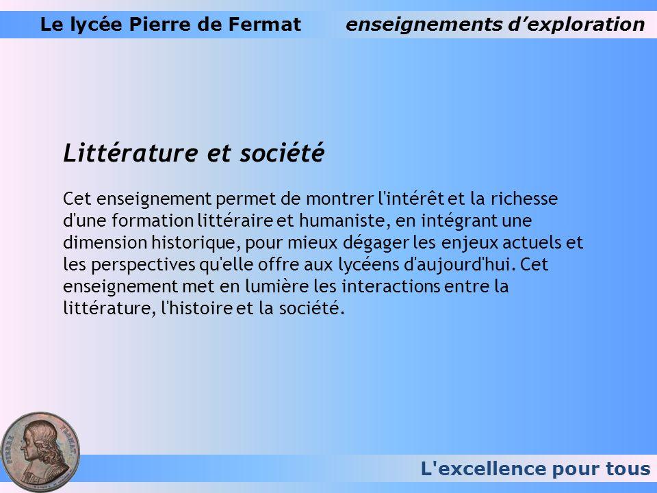 L'excellence pour tous Le lycée Pierre de Fermatenseignements dexploration Littérature et société Cet enseignement permet de montrer l'intérêt et la r