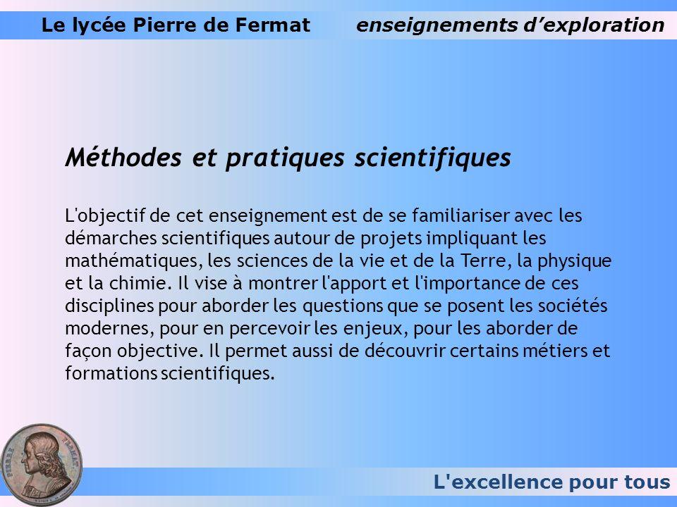 L'excellence pour tous Le lycée Pierre de Fermatenseignements dexploration Méthodes et pratiques scientifiques L'objectif de cet enseignement est de s
