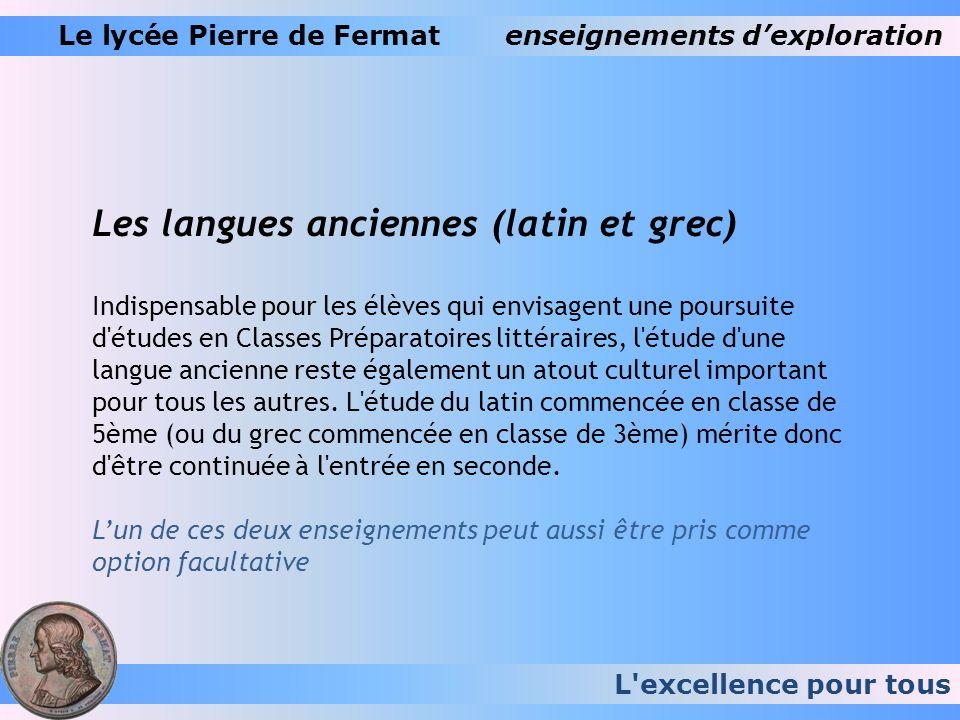 L'excellence pour tous Le lycée Pierre de Fermatenseignements dexploration Les langues anciennes (latin et grec) Indispensable pour les élèves qui env