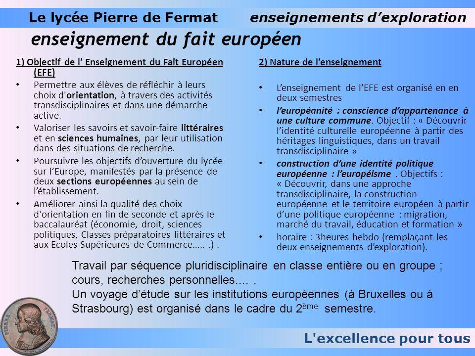 enseignement du fait européen 1) Objectif de l Enseignement du Fait Européen (EFE) Permettre aux élèves de réfléchir à leurs choix d'orientation, à tr