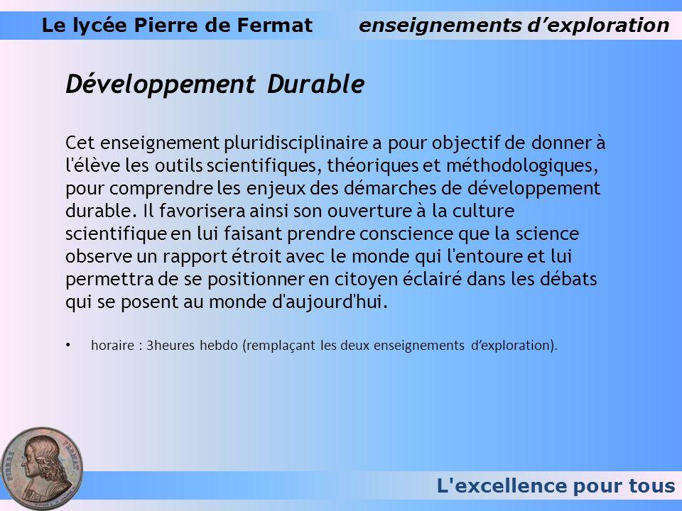 L'excellence pour tous Le lycée Pierre de Fermatenseignements dexploration Développement Durable Cet enseignement pluridisciplinaire a pour objectif d