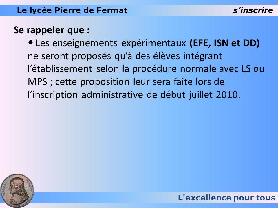 L'excellence pour tous Le lycée Pierre de Fermat sinscrire Se rappeler que : Les enseignements expérimentaux (EFE, ISN et DD) ne seront proposés quà d