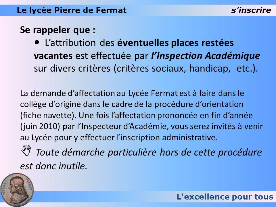 L'excellence pour tous Le lycée Pierre de Fermat sinscrire Se rappeler que : Lattribution des éventuelles places restées vacantes est effectuée par lI