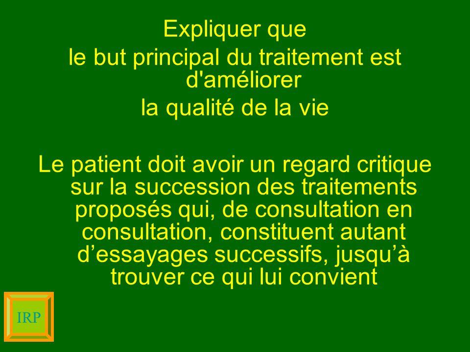 Expliquer que le but principal du traitement est d'améliorer la qualité de la vie Le patient doit avoir un regard critique sur la succession des trait