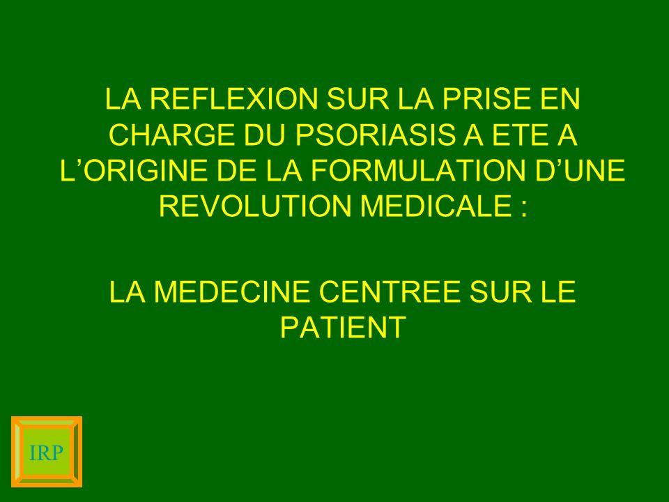 LA REFLEXION SUR LA PRISE EN CHARGE DU PSORIASIS A ETE A LORIGINE DE LA FORMULATION DUNE REVOLUTION MEDICALE : LA MEDECINE CENTREE SUR LE PATIENT IRP