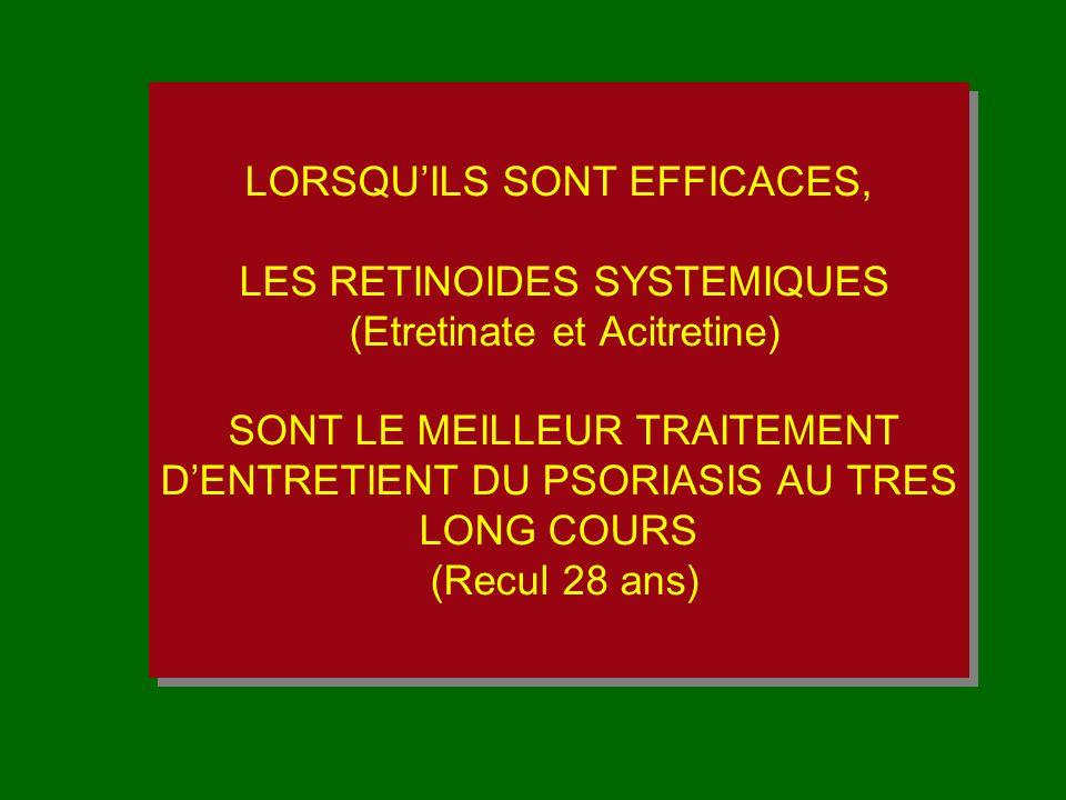 LORSQUILS SONT EFFICACES, LES RETINOIDES SYSTEMIQUES (Etretinate et Acitretine) SONT LE MEILLEUR TRAITEMENT DENTRETIENT DU PSORIASIS AU TRES LONG COUR