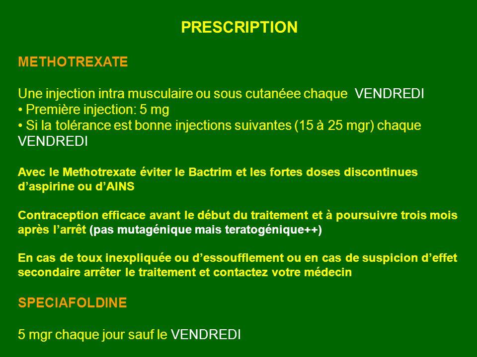 PRESCRIPTION METHOTREXATE Une injection intra musculaire ou sous cutanéee chaque VENDREDI Première injection: 5 mg Si la tolérance est bonne injection