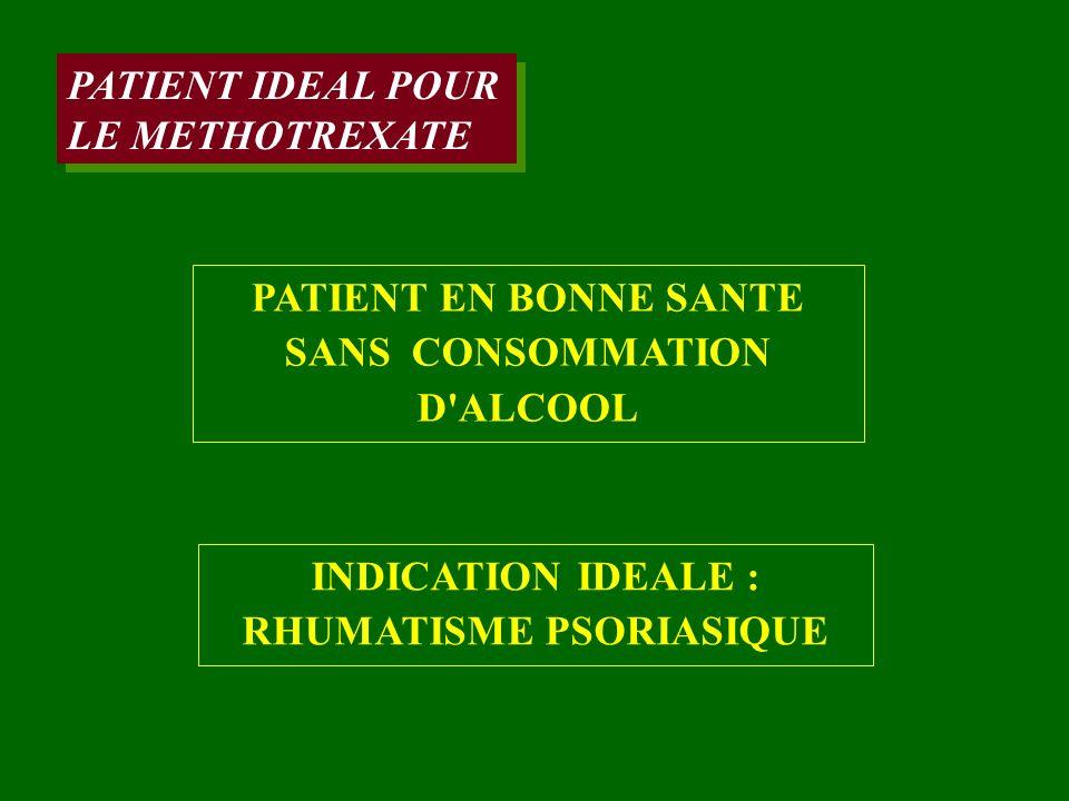 PATIENT IDEAL POUR LE METHOTREXATE PATIENT IDEAL POUR LE METHOTREXATE PATIENT EN BONNE SANTE SANS CONSOMMATION D'ALCOOL INDICATION IDEALE : RHUMATISME