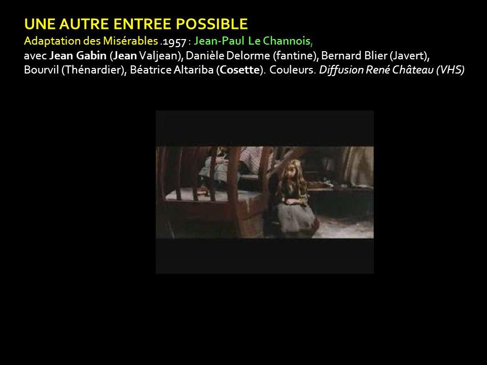 UNE AUTRE ENTREE POSSIBLE Adaptation des Misérables.1957 : Jean-Paul Le Channois, avec Jean Gabin (Jean Valjean), Danièle Delorme (fantine), Bernard B