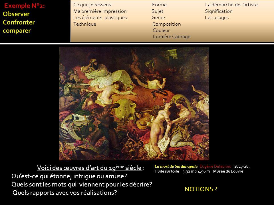 La mort de Sardanapale Eugène Delacroix 1827-28. Huile sur toile 3,92 m x 4,96 m Musée du Louvre Voici des œuvres dart du 19 ème siècle : Quest-ce qui
