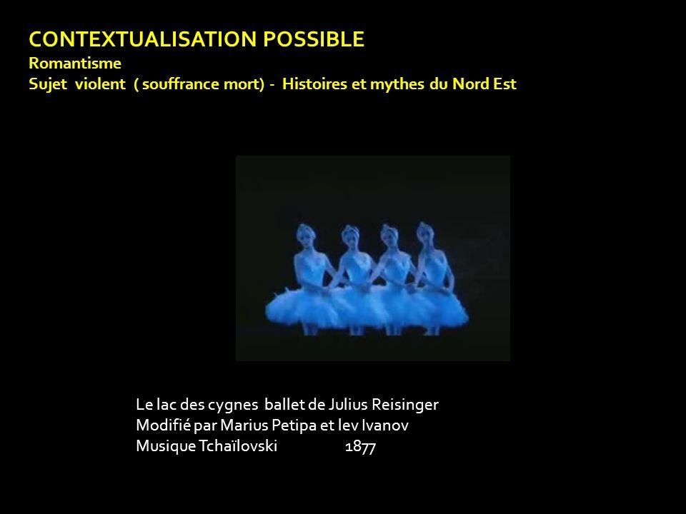 CONTEXTUALISATION POSSIBLE Romantisme Sujet violent ( souffrance mort) - Histoires et mythes du Nord Est Le lac des cygnes ballet de Julius Reisinger