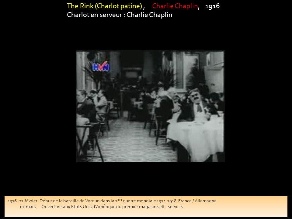 The Rink (Charlot patine), Charlie Chaplin, 1916 Charlot en serveur : Charlie Chaplin 1916 21 février Début de la bataille de Verdun dans la 1 ère gue