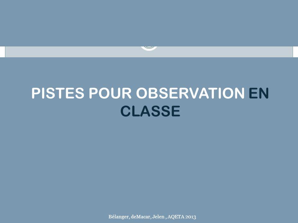 PISTES POUR OBSERVATION EN CLASSE Bélanger, deMacar, Jelen, AQETA 2013