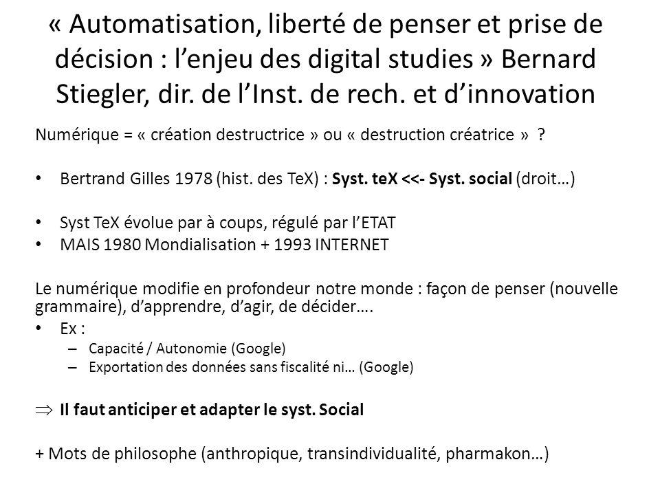 « Automatisation, liberté de penser et prise de décision : lenjeu des digital studies » Bernard Stiegler, dir. de lInst. de rech. et dinnovation Numér
