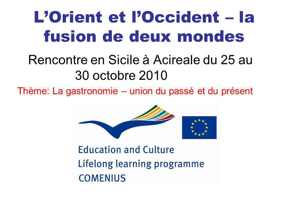 LOrient et lOccident – la fusion de deux mondes Rencontre en Sicile à Acireale du 25 au 30 octobre 2010 Thème: La gastronomie – union du passé et du p